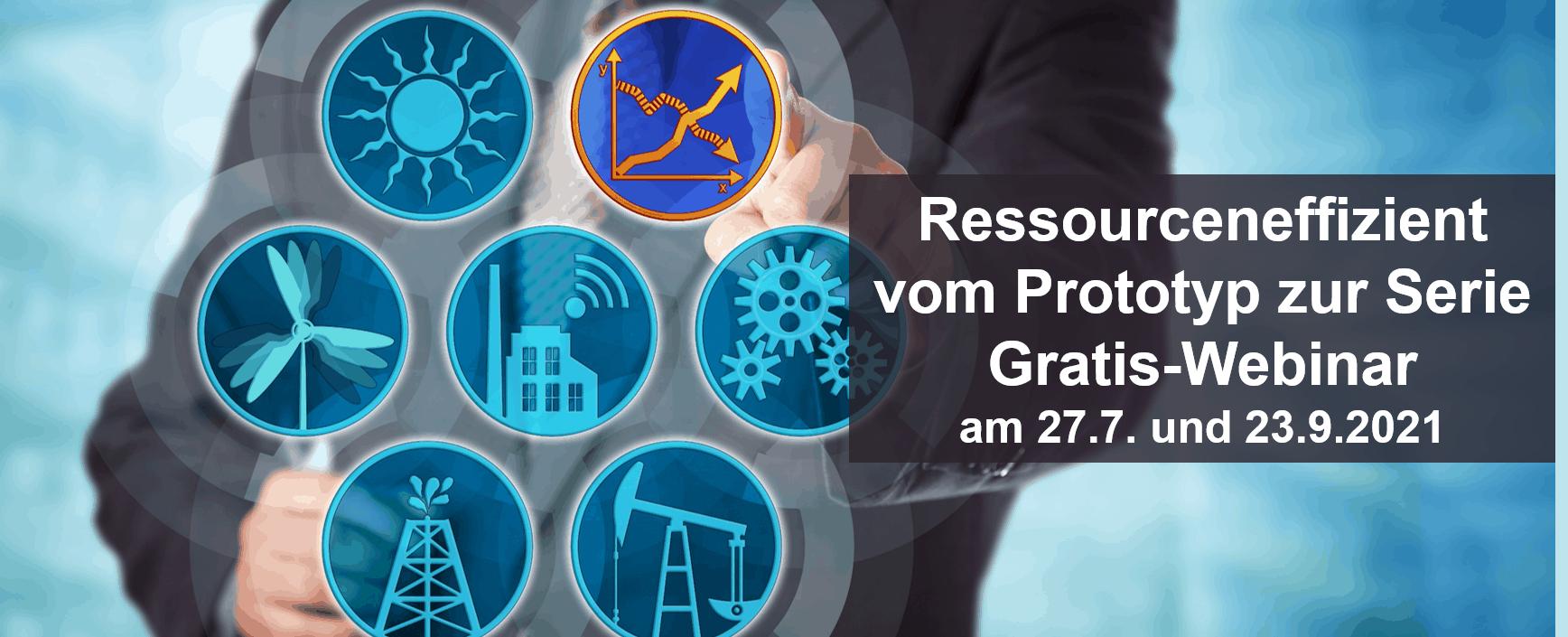 Ressourceneffizient vom Prototyp zur Serie – Gratis-Webinar am 27.7. und 23.9.2021
